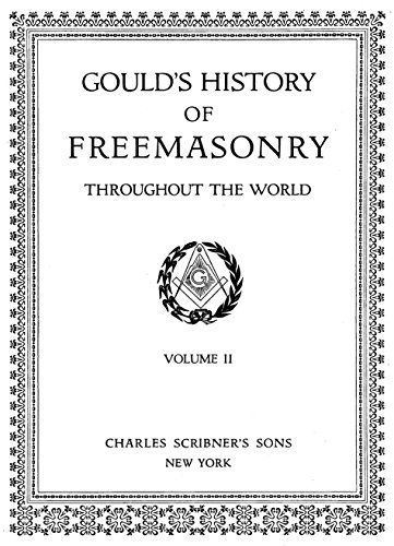 Gould's History of Freemasonry Throughout the World (Volume II) (English Edition)