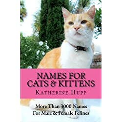 NAMES FOR CATS AND KITTENS: More Than 3000 Names for Male and Female Felines