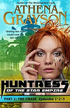 The Chase (Huntress of the Star Empire: Episodes 1-3): Part One: Huntress of the Star Empire by [Grayson, Athena]