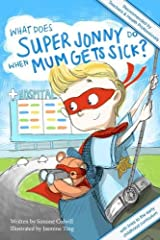 What Does Super Jonny Do When Mum Gets Sick? Second Edition: Recommended by Teachers and Health Professionals Paperback