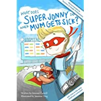 What Does Super Jonny Do When Mum Gets Sick? Second Edition: Recommended by Teachers and Health Professionals