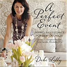 A Perfect Event: A Perfect Event: Inspired, Easy Elegance for Every Occasion―grocery to gorgeous recipes, stylist secrets, and affordable DIYs.