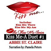 Kiss Me: A Duet #1: The Kiss Me Series, Book 3 | Abbie St. Claire