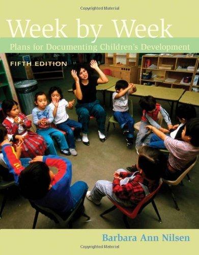 By Barbara Ann Nilsen Week by Week: Plans for Documenting Children's Development (5th Edition)
