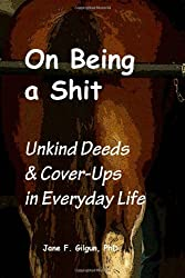 On Being a Shit: Unkind Deeds & Cover-Ups in Everyday Life