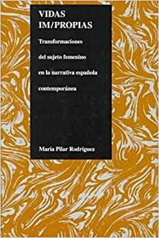 Book Vidas Impropias: Transformaciones del Sujeto Femenino en la Narrativa Espanola Contemporanea (Purdue Studies in Romance Literatures)