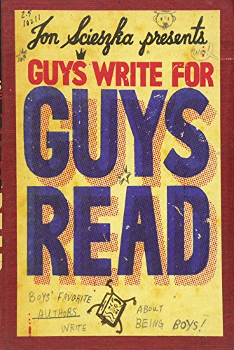 Guys Write for Guys Read: Boys' Favorite Authors Write About Being Boys