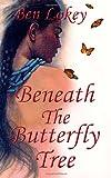 Beneath the Butterfly Tree, Ben Lokey, 1475144741