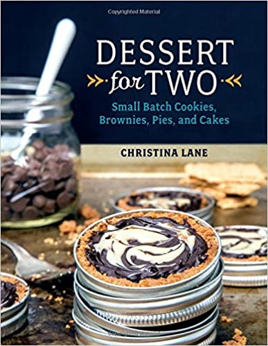 Dessert For Two: Small Batch Cookies, Brownies, Pies, and Cakes Recipes Cookbook by Christina Lane