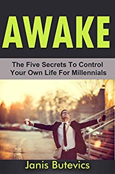 Download for free AWAKE: The Five Secrets To Control Your Own Life For Millennials