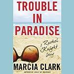 Trouble in Paradise: A Rachel Knight Story | Marcia Clark