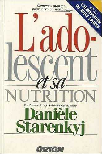 Amazon Fr L Adolescent Et Sa Nutrition Daniele Starenkyj