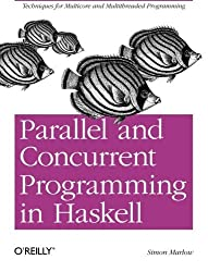 Parallel and Concurrent Programming in Haskell: Techniques for Multicore and Multithreaded Programming by Simon Marlow (2013-08-18)