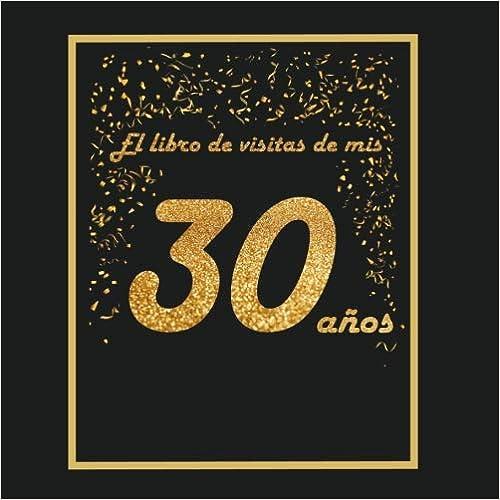 El Libro De Visitas De Mis 30 Años: Libro Para Personalizar - 21x21cm - 75 Páginas - Idea De Regalo O Accesorio Para Un Cumpleaños por Arturo Tigul epub