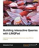Building Interactive Queries with LINQPad, Sebastien Finot, 1782178228