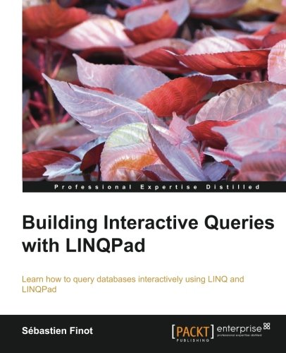 Building Interactive Queries with LINQPad by Sébastien Finot, Publisher : Packt Publishing