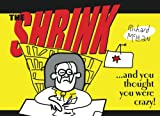 The SHRINK!: ...and you thought you were crazy!