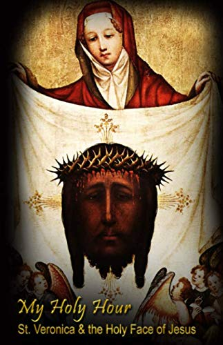 My Holy Hour - St. Veronica & the Holy Face of Jesus: A Devotional Journal (Devotions to Jesus Christ) ()