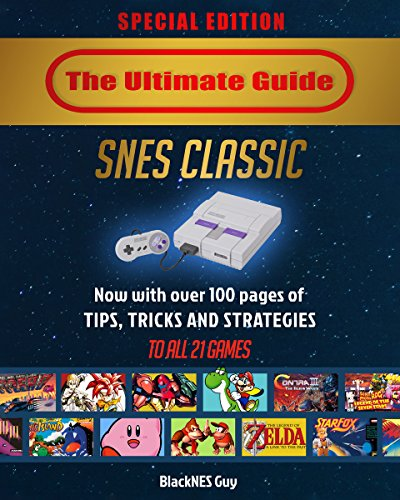 SNES Classic: The Ultimate Guide To The SNES Classic Edition: SPECIAL EDITION With Over 100 Page Of Tips, Tricks and Strategies To All 21 Games! (The Ultimate ... SNES Guide Series Book 3) (English Edition)