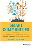 Smart Communities: How Citizens and Local Leaders Can Use Strategic Thinking to Build a Brighter Future