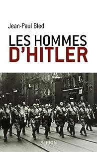 Les hommes d'Hitler par Jean-Paul Bled
