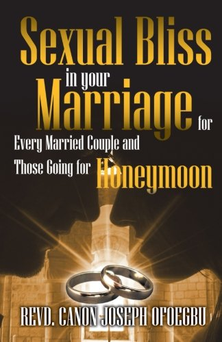 Sexual Bliss in Your Marriage for Every Married Couple and Those Going for Honeymoon