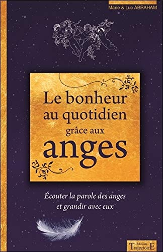 Le bonheur au quotidien grâce aux anges - Ecouter la parole des anges et grandir avec eux Broché – 3 septembre 2016 Trajectoire 2841977064 Esprit Paranormal