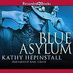 The Blue Asylum | Kathy Hepinstall