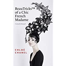 BeauTricks Of A Chic French Madame:10 Amazing Beauty Lessons To Try Right Now !: Timeless Beauty French Solutions about How to Be a Bad Bitch (Books on ... making diy face it winning the war on acne)