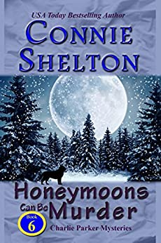 Honeymoons Can Be Murder: A Girl and Her Dog Cozy Mystery (Charlie Parker Mystery Book 6) by [Shelton, Connie]