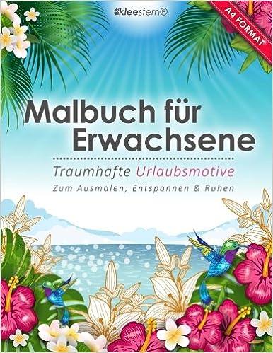 Malbuch für Erwachsene: Traumhafte Urlaubsmotive (Kleestern®, A4 Format, 40+ Motive): Volume 1 (A4 Malbuch für Erwachsene)