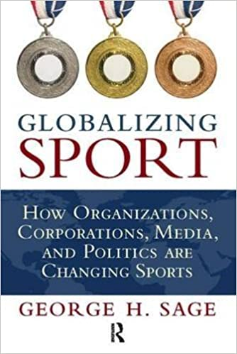 Book Globalizing Sport: How Organizations, Corporations, Media, and Politics are Changing Sport by George H. Sage (2011-04-20)