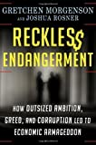 Reckless Endangerment: How Outsized Ambition, Greed, and Corruption Led to Economic Armageddon 1st edition by Morgenson, Gretchen, Rosner, Joshua (2011) Hardcover