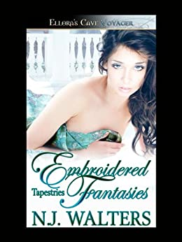 Embroidered Fantasies (Tapestries, Book Five) by [Walters, N.J.]