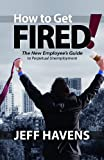How to Get Fired!, Jeff Havens, 0984302204