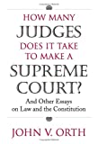 How Many Judges Does It Take to Make a Supreme Court?, John V. Orth, 0700614796