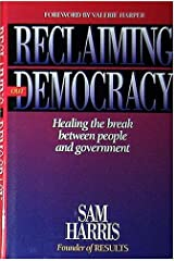 Reclaiming Our Democracy: Healing the Break Between People and Government Hardcover