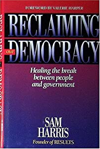 Reclaiming Our Democracy: Healing the Break Between People and Government