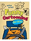 Funny Cartooning for Kids, Mike Artell, 1402722605