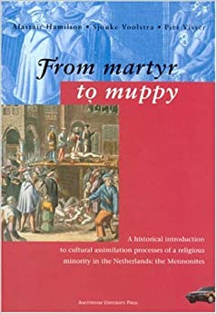 Book From Martyr to Muppy: Historical Introduction to Cultural Assimilation Processes of a Religious Minority in the Netherlands - Mennonites