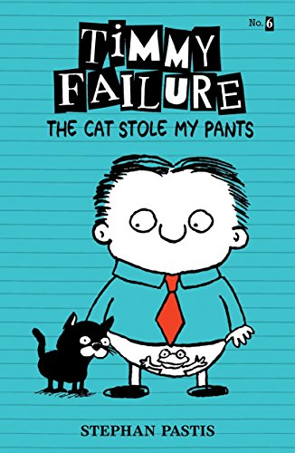 Timmy Failure: The Cat Stole My Pants by CANDLEWICK