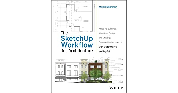 The SketchUp Workflow for Architecture: Modeling Buildings
