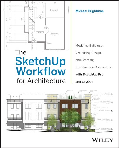 The SketchUp Workflow for Architecture: Modeling Buildings, Visualizing Design, and Creating Construction Documents with SketchUp Pro and LayOut (Gui Design Best Practices)