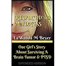 Reduced To Madness: One Girl's Story About Surviving a Brain Tumor and Postoperative PTSD