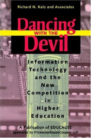 Dancing with the Devil: Information Technology and the New Competition in Higher Education (Jossey Bass Higher & Adult Education Series)