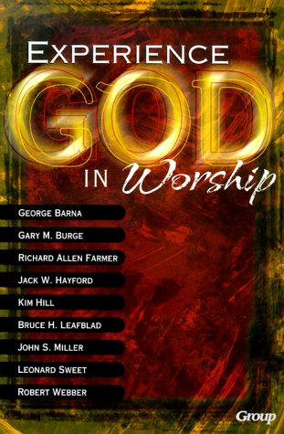 Experiencing God in Worship: Perspectives on the Future of Worship in the Church from Today's Most Prominent Leaders