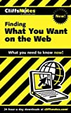Finding What You Want on the Web, Cliffs Notes Staff, 076458636X