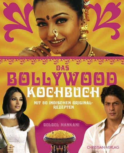 Das Bollywood-Kochbuch: Mit 80 indischen Original-Rezepten