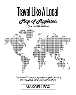 Travel Like A Local Map Of Appleton Black And White Edition The