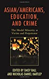 img - for Asian/Americans, Education, and Crime: The Model Minority as Victim and Perpetrator (Race and Education in the Twenty-First Century) book / textbook / text book